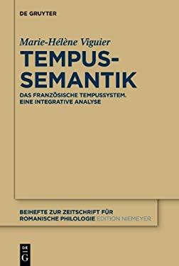 Tempussemantik: Das Franz Sische Tempussystem Eine Integrative Analyse 9783110261424