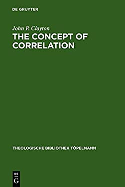 The Concept of Correlation: Paul Tillich and the Possibility of a Mediating Theology 9783110079142