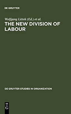 The New Division of Labour: Emerging Forms of Work Organisation in International Perspective 9783110139723