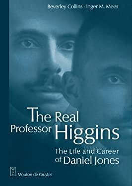 The Real Professor Higgins: The Life and Career of Daniel Jones 9783110151244