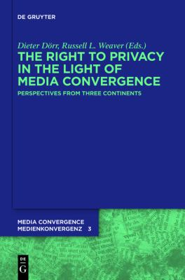 The Right to Privacy in the Light of Media Convergence: Perspectives from Three Continents 9783110275957
