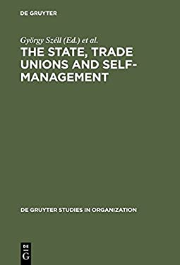 The State, Trade Unions and Self-Management: Issues of Competence and Control 9783110116670
