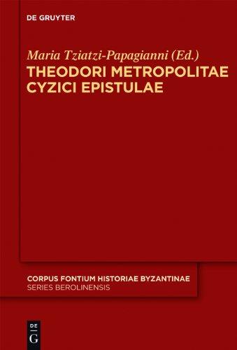 Theodori Metropolitae Cyzici Epistulae: Accedunt Epistulae Mutuae Constantini Porphyrogeniti 9783110224740