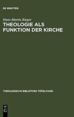 Theologie als Funktion der Kirche: Eine Systematisch-Theologische Untersuchung zum Verhaltnis von Theologie und Kirche in der Moderne 9783110199499