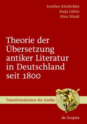 Theorie der Ubersetzung Antiker Literatur in Deutschland Seit 1800 9783110206234