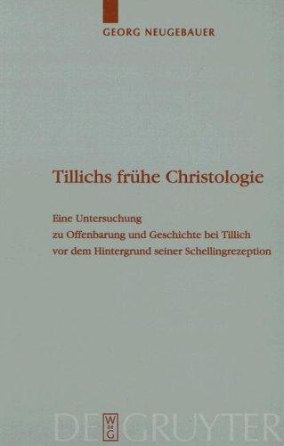 Tillichs Fruhe Christologie: Eine Untersuchung Zu Offenbarung Und Geschichte Bei Tillich Vor Dem Hintergrund Seiner Schellingrezeption 9783110194463
