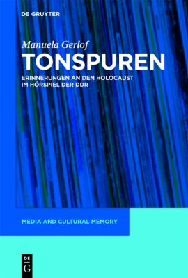 Tonspuren: Erinnerungen an Den Holocaust Im H Rspiel Der Ddr (1945-1989) 9783110225891