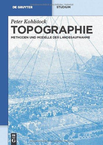 Topographie: Methoden Und Modelle Der Landesaufnahme 9783110226751