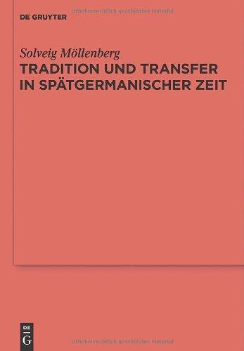 Tradition Und Transfer in Sp Tgermanischer Zeit: S Ddeutsches, Englisches Und Skandinavisches Fundgut Des 6. Jahrhunderts 9783110255799