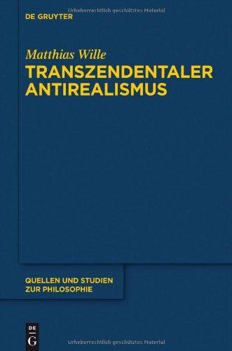 Transzendentaler Antirealismus: Grundlagen Einer Erkenntnistheorie Ohne Wissenstranszendenz 9783110263862