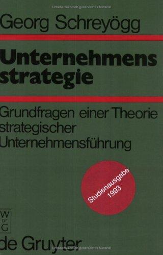 Unternehmensstrategie: Grundfragen Einer Theorie Strategischer Unternehmungsf Hrung. Studienausgabe 9783110141368