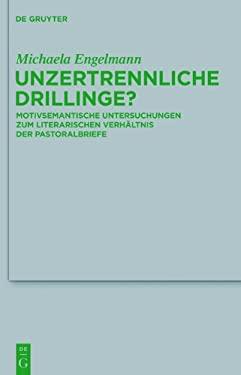 Unzertrennliche Drillinge?: Motivsemantische Untersuchungen Zum Literarischen Verh Ltnis Der Pastoralbriefe 9783110292381