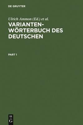 Variantenw Rterbuch Des Deutschen: Die Standardsprache in Sterreich, Der Schweiz Und Deutschland Sowie in Liechtenstein, Luxemburg, Ostbelgien Und S D 9783110165753