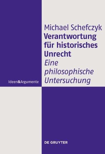 Verantwortung F R Historisches Unrecht: Eine Philosophische Untersuchung 9783110245776