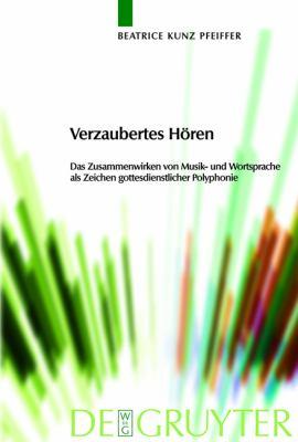 Verzaubertes Horen: Das Zusammenwirken von Musik- und Wortsprache als Zeichen gottesdienstlicher Polyphonie 9783110221954