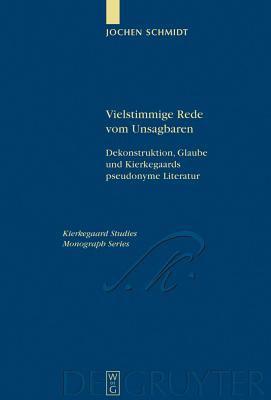 Vielstimmige Rede Vom Unsagbaren: Dekonstruktion, Glaube Und Kierkegaards Pseudonyme Literatur 9783110186338