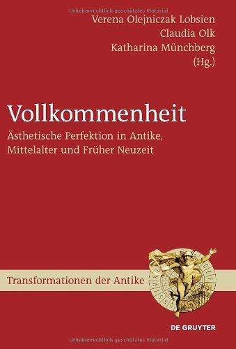 Vollkommenheit: Asthetische Perfektion in Antike, Mittelalter und Fruher Neuzeit 9783110222364