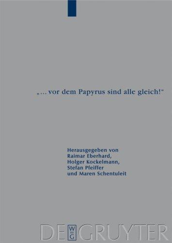 Vor Dem Papyrus Sind Alle Gleich!: Papyrologische Beitrage Zu Ehren Von Barbel Kramer (P. Kramer) 9783110206456
