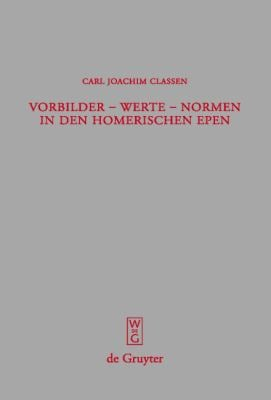 Vorbilder - Werte - Normen in Den Homerischen Epen 9783110202595