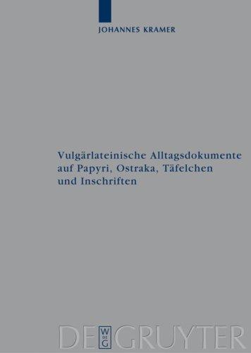 Vulg Rlateinische Alltagsdokumente Auf Papyri, Ostraka, T Felchen Und Inschriften 9783110202243