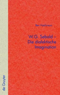 W.G. Sebald Die Dialektische Imagination 9783110223439