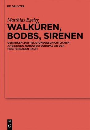 Walk Ren, Bodbs, Sirenen: Gedanken Zur Religionsgeschichtlichen Anbindung Nordwesteuropas an Den Mediterranen Raum 9783110246605