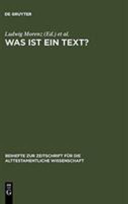 Was Ist Ein Text?: Alttestamentliche, Gyptologische Und Altorientalistische Perspektiven 9783110184969