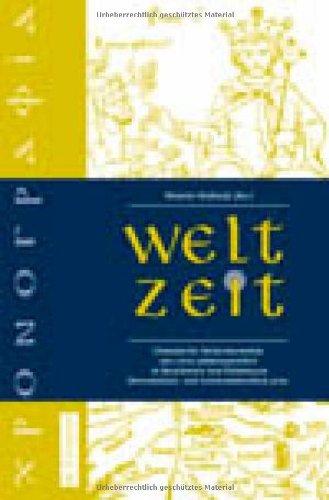 Welt-Zeit: Christliche Weltchronistik Aus Zwei Jahrtausenden in Best Nden Der Th Ringer Universit Ts- Und Landesbibliothek Jena 9783110184808