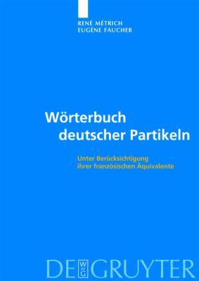 Worterbuch Deutscher Partikeln: Unter Berucksichtigung ihrer Franzosischen Aquivalente 9783110217964