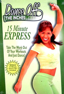 Dance Off the Inches: 15 Minutes Express 0013131321296