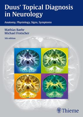 Duus' Topical Diagnosis in Neurology: Anatomy, Physiology, Signs, Symptoms 9783136128053
