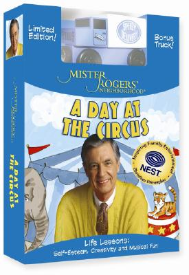 Mister Rogers' Neighborhood: A Day at the Circus: Life Lessons: Self-Esteem, Creativity and Musical Fun [With Truck]