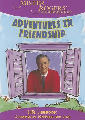Mister Rogers' Neighborhood: Adventures in Friendship: Life Lessons: Cooperation, Kindness and Love