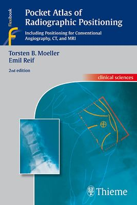 Pocket Atlas of Radiographic Positioning: Including Positioning for Conventional Angiography, CT, and MRI 9783131074423