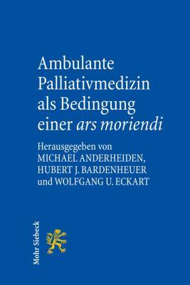 Ambulante Palliativmedizin als Bedingung einer ars moriendi 9783161498978