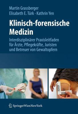 Klinisch-Forensische Medizin: Interdisziplin Rer Praxisleitfaden F R Rzte, Pflegekr Fte, Juristen Und Betreuer Von Gewaltopfern 9783211994672