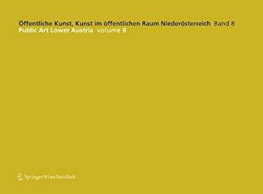 Ffentliche Kunst, Kunst Im Ffentlichen Raum Nieder Sterreich, Band 8: / Public Art Lower Austria, Volume 8 9783211323335
