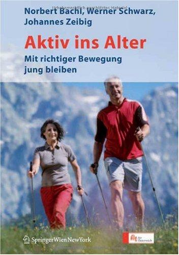 Aktiv Ins Alter: Mit Richtiger Bewegung Jung Bleiben 9783211356432