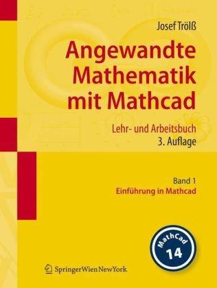 Angewandte Mathematik Mit MathCAD: Band 1: Einfuhrung In MathCAD 9783211767429