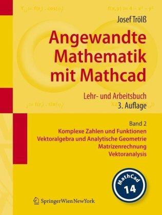 Angewandte Mathematik Mit MathCAD: Band 2: Komplexe Zahlen Und Funktionen, Vektoralgebra Und Analytische Geometrie, Matrizenrechnung, Vektoranalysis 9783211767443