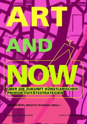 Art and Now: Uber Die Zukunft Kunstlerischer Produktivitatsstrategien 9783211755846