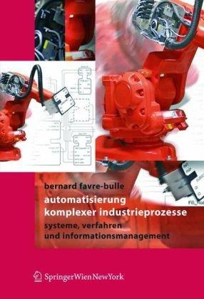 Automatisierung Komplexer Industrieprozesse: Systeme, Verfahren Und Informationsmanagement 9783211211946