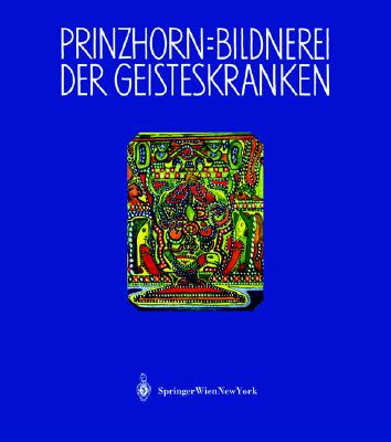 Bildnerei Der Geisteskranken: Ein Beitrag Zur Psychologie Und Psychopathologie Der Gestaltung 9783211837061