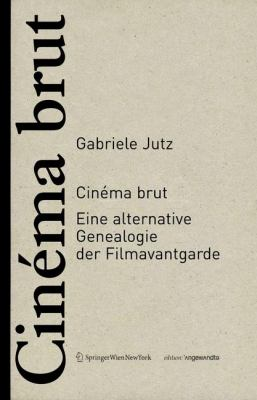 Cinema Brut: Eine Alternative Genealogie der Filmavantgarde 9783211991497