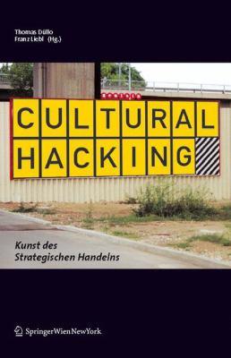 Cultural Hacking: Kunst Des Strategischen Handelns 9783211232781