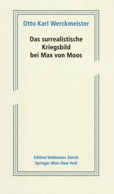 Das Surrealistische Kriegsbild Bei Max Von Moos 9783211259627
