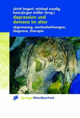 Depression Und Demenz Im Alter: Abgrenzung, Wechselwirkung, Diagnose, Therapie 9783211835692