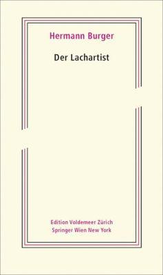 Der Lachartist: Aus Dem Nachlass Herausgegeben Von Magnus Wieland Und Simon Zumsteg 9783211959831