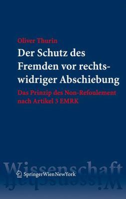 Der Schutz Des Fremden Vor Rechtswidriger Abschiebung: Das Prinzip Des Non-Refoulement Nach Artikel 3 EMRK 9783211921623