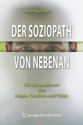 Der Soziopath Von Nebenan: Die Skrupellosen: Ihre L Gen, Taktiken Und Tricks 9783211297070
